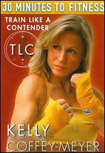 Kelly Coffey-Meyer: 30 Minutes to Fitness: Train Like a Contender