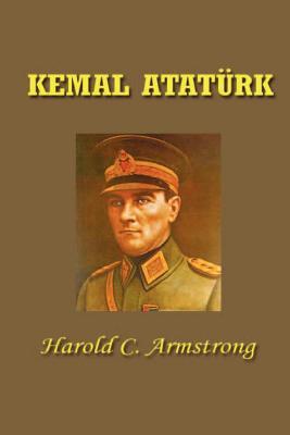 Kemal Ataturk - Armstrong, Harold Courtenay