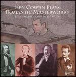 Ken Cowan Plays Romantic Masterworks