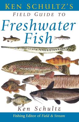 Ken Schultz's Field Guide to Freshwater Fish - Schultz, Ken