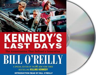 Kennedy's Last Days: The Assassination That Defined a Generation - O'Reilly, Bill, and Herrmann, Edward (Read by)
