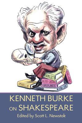 Kenneth Burke on Shakespeare - Burke, Kenneth, and Newstok, Scott L (Editor)