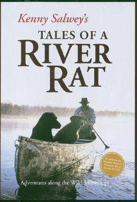 Kenny Salwey's Tales of a River Rat: Adventures Along the Wild Mississippi - Salwey, Kenny