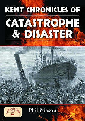 Kent Chronicles of Catastrophe and Disaster - Mason, Phil