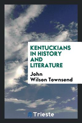 Kentuckians in History and Literature - Townsend, John Wilson