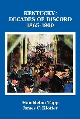 Kentucky: Decades of Discord, 1865-1900 - Tapp, Hambleton, and Klotter, James C