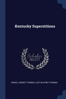 Kentucky Superstitions - Thomas, Daniel Lindsey, and Thomas, Lucy Blayney