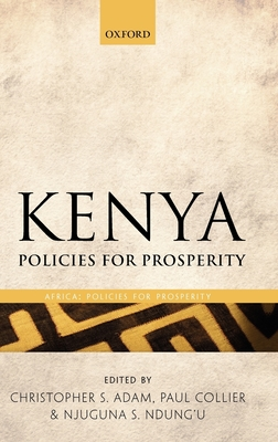 Kenya: Policies for Prosperity - Adam, Christopher (Editor), and Collier, Paul (Editor), and Ndung'u, Njuguna S. (Editor)