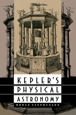 Kepler's Physical Astronomy - Stephenson, Bruce