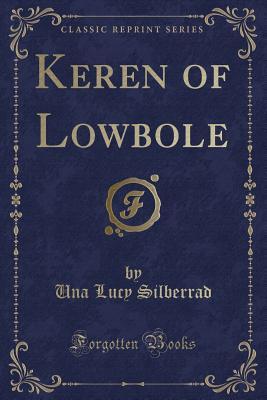 Keren of Lowbole (Classic Reprint) - Silberrad, Una Lucy