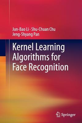 Kernel Learning Algorithms for Face Recognition - Li, Jun-Bao