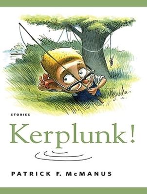Kerplunk!: Stories - McManus, Patrick F