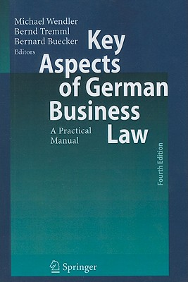 Key Aspects of German Business Law: A Practical Manual - Wendler, Michael (Editor), and Tremml, Bernd (Editor), and Buecker, Bernard John (Editor)