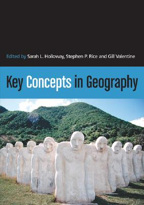 Key Concepts in Geography - Holloway, Sarah L (Editor), and Rice, Stephen P, Dr. (Editor), and Valentine, Gill, Professor, PH.D. (Editor)