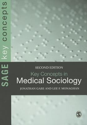 Key Concepts in Medical Sociology - Gabe, Jonathan, and Monaghan, Lee