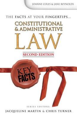 Key Facts: Constitutional and Administrative Law Second Edition - Coles, Joanne, and Reeves, Rachel, and Mynott, Rachel