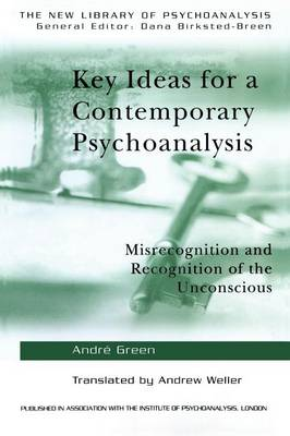 Key Ideas for a Contemporary Psychoanalysis: Misrecognition and Recognition of the Unconscious - Green, Andre