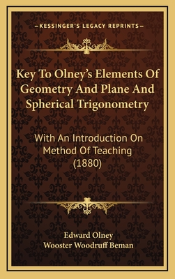 Key to Olney's Elements of Geometry and Plane and Spherical Trigonometry: With an Introduction on Method of Teaching (1880) - Olney, Edward, and Beman, Wooster Woodruff