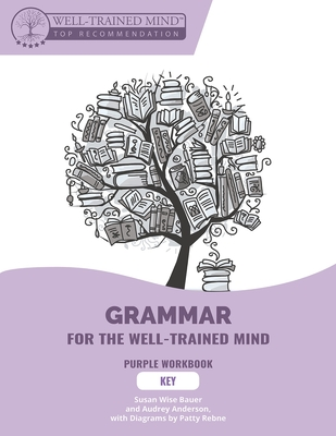 Key to Purple Workbook: A Complete Course for Young Writers, Aspiring Rhetoricians, and Anyone Else Who Needs to Understand How English Works - Bauer, Susan Wise, and Anderson, Audrey, and Woodard, Aaron (Cover design by)