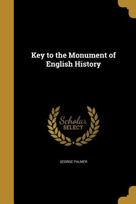Key to the Monument of English History - Palmer, George