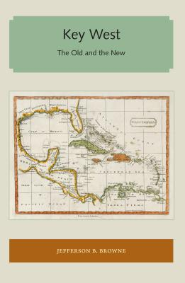 Key West: The Old and the New - Browne, Jefferson B