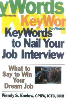 Key Words to Nail Your Job Interview: What to Say to Win Your Dream Job - Enelow, Wendy S