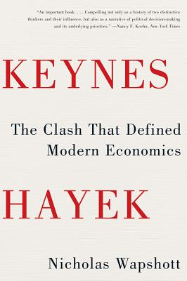 Keynes Hayek: The Clash That Defined Modern Economics - Wapshott, Nicholas
