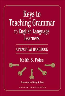 Keys to Teaching Grammar to English Language Learners: A Practical Handbook - Folse, Keith S, and Azar, Betty S (Foreword by)