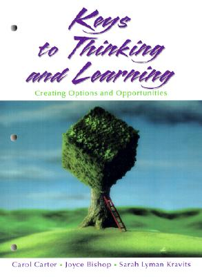 Keys to Thinking and Learning: Creating Options and Opportunities - Carter, Carol J