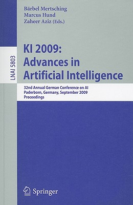KI 2009: Advances in Artificial Intelligence: 32nd Annual German Conference on AI, Paderborn, Germany, September 15-18, 2009, Proceedings - Mertsching, Barbel (Editor)