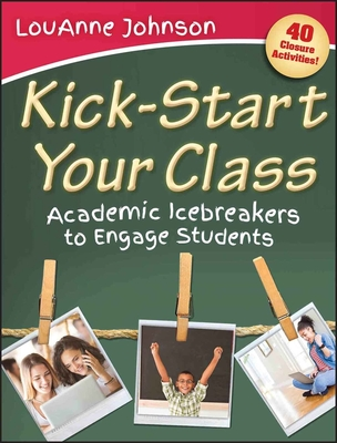 Kick-Start Your Class: Academic Icebreakers to Engage Students - Johnson, LouAnne