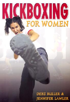 Kickboxing for Women - Lawler, Jennifer, and Buller, Debz
