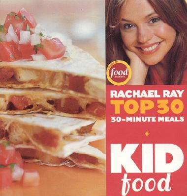 Kid Food: Rachael Ray's Top 30 30-Minutes Meals - Ray, Rachael