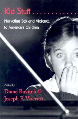 Kid Stuff: Marketing Sex and Violence to America's Children - Ravitch, Daine (Editor), and Viteritti, Joseph P, Professor (Editor), and Ravitch, Diane (Editor)