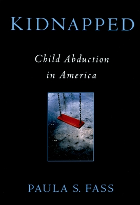 Kidnapped: Child Abduction in America - Fass, Paula S