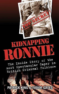 Kidnapping Ronnie: The Inside Story of the Most Spectacular Caper in British Criminal Folklore - King, Patrick, and Gates, Tudor