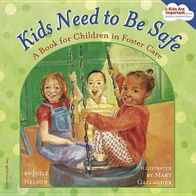 Kids Need to Be Safe: A Book for Children in Foster Care - Nelson, Julie