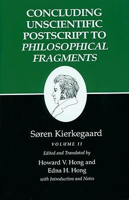 Kierkegaard's Writings, XII, Volume II: Concluding Unscientific PostScript to Philosophical Fragments - Kierkegaard, Soren