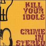 Kill Your Idols/Crime in Stereo