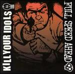 Kill Your Idols/Full Speed Ahead [Split CD]