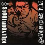 Kill Your Idols/Full Speed Ahead [Split CD]