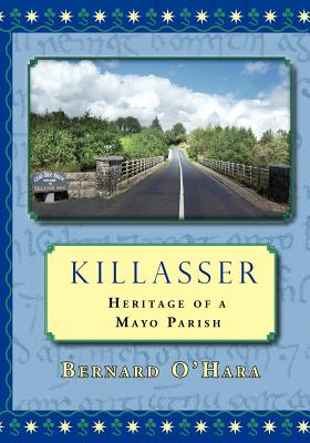 Killasser: Heritage of a Mayo Parish - O'Hara, Bernard