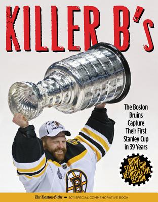 Killer B's: The Boston Bruins Capture Their First Stanley Cup in 39 Years - Boston Globe