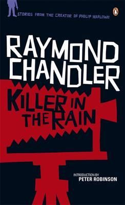 Killer in the Rain - Chandler, Raymond, and Robinson, Peter (Introduction by)
