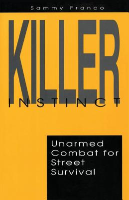Killer Instinct: Unarmed Combat for Street Survival - Franco, Sammy
