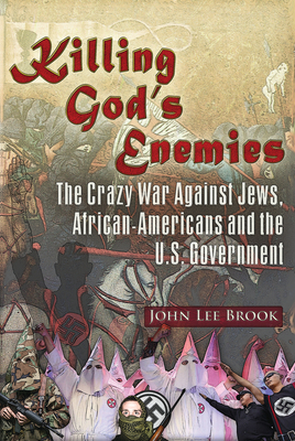 Killing God's Enemies:: The Crazy War Against Jews, African-Americans and the U.S. Government - Brook, John Lee