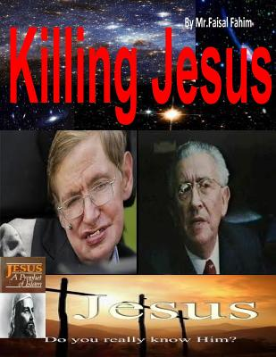 Killing Jesus - Fahim, MR Faisal, and Bucaille, Dr Maurice