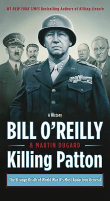 Killing Patton: The Strange Death of World War II's Most Audacious General - O'Reilly, Bill, and Dugard, Martin