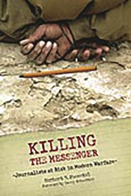 Killing the Messenger: Journalists at Risk in Modern Warfare - Foerstel, Herbert N