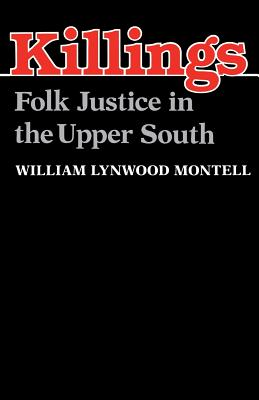 Killings: Folk Justice in the Upper South - Montell, William Lynwood
